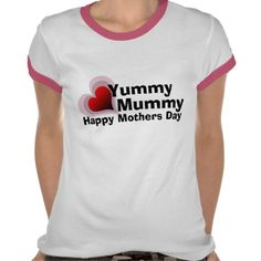 Yummy Mummy t-shirt for Mother Day  http://www.zazzle.co.uk/yummy_mummy_t_shirt_for_mother_day-235114847055360406