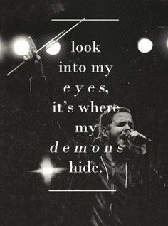 """Look into my eyes, it's where my demons hide."" - Imagine Dragons"