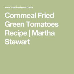 Cornmeal Fried Green Tomatoes Recipe | Martha Stewart