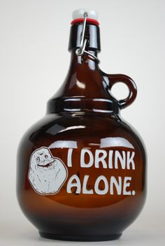"""Great way to advertise that you will always be """"forever alone"""". #growler"""