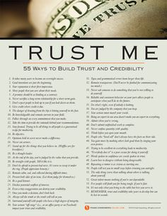 Trust Me: 55 Ways to Build Trust and Credibility       For those that want to be trustworthy, this is a great list.  It requires action everyday. Don't give up when you make a mistake, keep going forward.