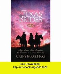 texas Brides Cathy Marie Hake ,   ,  , ASIN: B0037Y5Y0W , tutorials , pdf , ebook , torrent , downloads , rapidshare , filesonic , hotfile , megaupload , fileserve