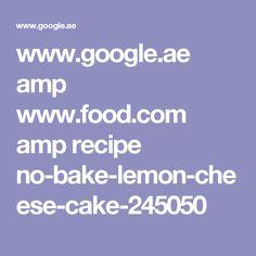 www.google.ae amp www.food.com amp recipe no-bake-lemon-cheese-cake-245050