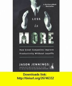 Less Is More How Great Companies Improve Productivity Without Layoffs Jason Jennings , ISBN-10: 1591840309  ,  , ASIN: B0006BD8X4 , tutorials , pdf , ebook , torrent , downloads , rapidshare , filesonic , hotfile , megaupload , fileserve