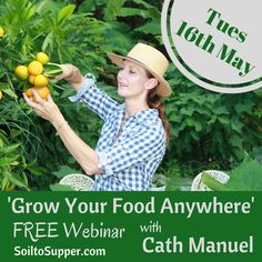 Are you wondering how to grow fresh food in your garden? Or would you like to know which gardening methods to follow for your outdoor space? Join Cath for this FREE Webinar and grow your food anywhere! http://soiltosupper.com/grow-your-food-anywhere/