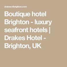 Boutique Hotel Brighton Luxury Seafront Hotels Drakes Uk