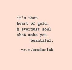 "Love Quotes Ideas : Love quote - ""It's that heart of gold, & stardust soul that make you beautif. - Quotes Sayings Great Quotes, Quotes To Live By, Me Quotes, Inspirational Quotes, Child Quotes, Photo Quotes, Happy Soul Quotes, Unique Quotes, Girly Quotes"