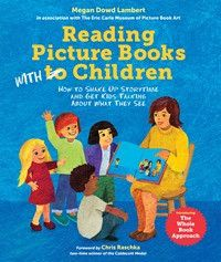 Reading Picture Books With Children<br><font size=2>How to Shake Up Storytime and Get Kids Talking about What They See</font>