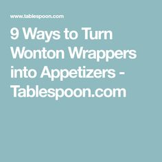 9 Ways to Turn Wonton Wrappers into Appetizers - Tablespoon.com