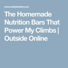 The Homemade Nutrition Bars That Power My Climbs | Outside Online