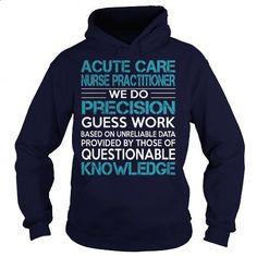 Awesome Tee For Acute Care Nurse Practitioner - custom tee shirts #teens #sweatshirts