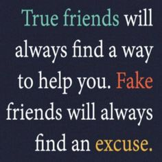 True friends will always find a way to help you. Fake friends will always find an excuse #friendship #quotes #life #meetville