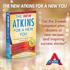 The New Atkins for a New You. Get the 2-week jumpstart plan, dozens of new recipes and inspiring success stories!