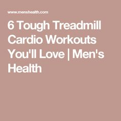 6 Tough Treadmill Cardio Workouts You'll Love | Men's Health