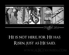 easter verse - He is not here, for He has Risen!