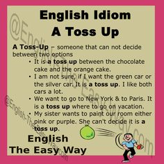 I want them both, I is ___________. 1. a toss up 2. hard to choose 3. both http://english-the-easy-way.com/Idioms/Idioms_Page.html #EnglishIdiom