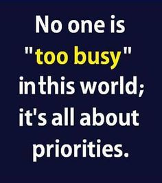 We all get caught up in our own lives but what you make time for shows where your priorities lie or what's really important to you.  We're all guilty of it; so if it doesn't make you happy, assess your priorities :)