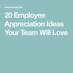 20 Employee Appreciation Ideas Your Team Will Love