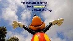 """""""It was all started by a mouse"""" - Walt Disney"""