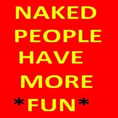 No doubt! Naked peop