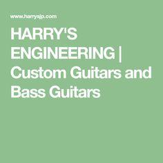 HARRY'S ENGINEERING   Custom Guitars and Bass Guitars