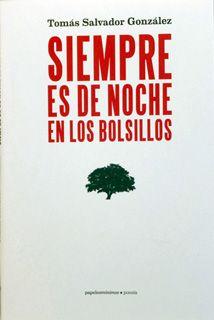 """Salvador González, Tomás. """"Siempre es de noche en los bolsillos"""". Madrid : Papeles Mínimos, 2014. Encuentra este libro en la 5ª planta: 860-1""""19""""SAL Madrid, El Salvador, Pockets, Literatura, Night, Libros"""