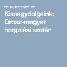 Kisnagydolgaink: Orosz-magyar horgolási szótár Jelsa, Crochet Patterns, Knitting, Amigurumi, Tricot, Crochet Pattern, Breien, Stricken, Weaving