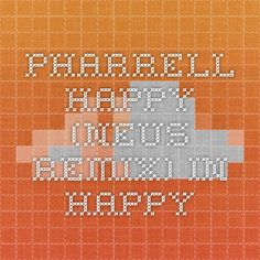 Pharrell - Happy (NEUS Remix) in Happy