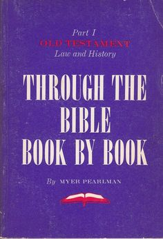 Through the Bible Book by Book Part 1 Old Testament Law & History Myer Pearlman