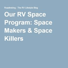 Our RV Space Program: Space Makers & Space Killers