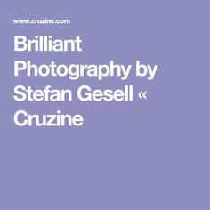 Brilliant Photography by Stefan Gesell « Cruzine