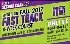 Need a second chance? Enroll in the Fall 2017 Fast Track 6-week course and complete MATH 1314 this semester!