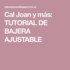 Cal Joan y más: TUTORIAL DE BAJERA AJUSTABLE Step By Step, Sew, Tutorials, Fabrics, Patrones, Sons