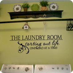 Laundry Room - Sorting Out Life (wall decal from WallWritten.com).