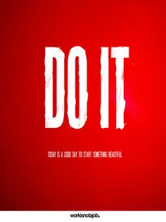 Yes, start something beautiful today. :: Do it. from workisnotajob