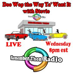 Wednesday - 8pm est - *LIVE* http://rememberthenradio.com Doo Wop the Way Ya' Want It with Stevie  Remember Then Radio * The Soundtrack of Our Lives * 24/7/365