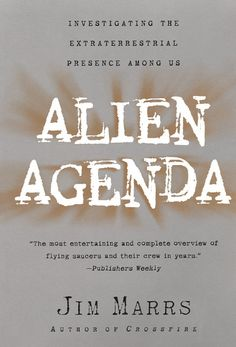 Alien Agenda: Investigating the Extraterrestrial Presence Among Us by Jim Marrs - William Morrow Paperbacks Ufo, Good Books, Books To Read, Agenda Book, Alien Life Forms, Pseudo Science, Science Books, Science Fiction, Philosophy