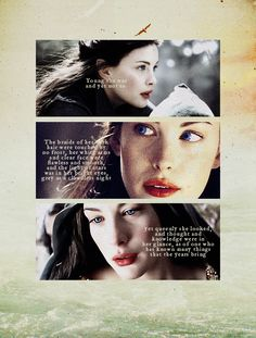 Liv Tyler played that very well and the makeup and costume people did  a wonderful job to bringing Tolkiens words to life