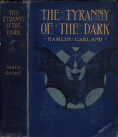 Tyranny of the Dark....Hamlin Garland     1905