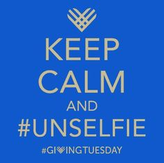 Keep calm and #UNselfie #GivingTuesday