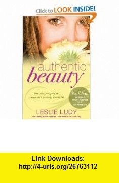 Authentic Beauty The Shaping of a Set-Apart Young Woman (9781590529911) Leslie Ludy , ISBN-10: 159052991X  , ISBN-13: 978-1590529911 ,  , tutorials , pdf , ebook , torrent , downloads , rapidshare , filesonic , hotfile , megaupload , fileserve