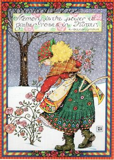 Memory is the power to gather roses in winter.  ~Illustration by Mary Englebright
