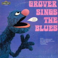 Sesame Street: Grover Sings The Blues Sesame Workshop Strange Music, Weird Music, Sesame Street Muppets, Worst Album Covers, Bad Album, Fraggle Rock, Those Were The Days, Jim Henson, Milestone Birthdays