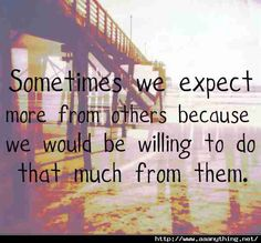 Sometimes we expect more. Very true.