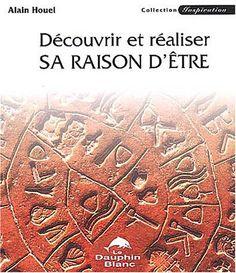 Découvrir et réaliser sa raison d'être by Alain Houel http://www.amazon.ca/dp/2894360932/ref=cm_sw_r_pi_dp_lTHgvb182XT3K