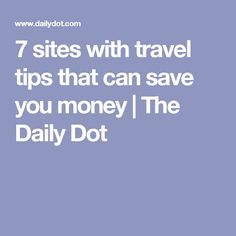 7 sites with travel tips that can save you money   The Daily Dot