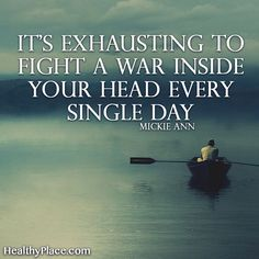 It's exhausting to fight a war inside your head every single day. - Mickie Ann