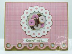 Card made with Doughnut Brads from Eyelet Outlet. Sometimes...