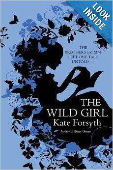 The Wild Girl: Kate Forsyth: 9780749013288: Amazon.com: Books