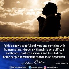 🔶Faith is easy, #beautiful and wise and complies with human nature. Hypocrisy, though, is very difficult and brings constant darkness and humiliation. Some people nevertheless choose to be hypocrites  #tv #broadcast 📽📡en.a9.com.tr #islam #God #quran #Muslim #books #adnanoktar #istanbul #islamicquote #quote #love #Turkey #art#artistic #fashion #music #luxury #photoshoot #photooftheday #worldwide #london #newyork